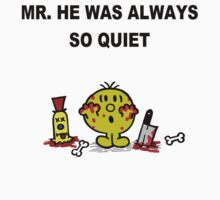 Mr He Was Always So Quiet... by Monstar