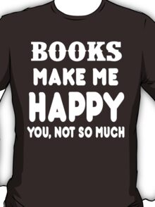 Book Makes Me Happy You, Not So Much T-Shirt