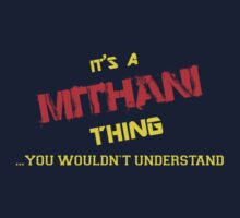 It's A MITHANI thing, you wouldn't understand !! by itsmine
