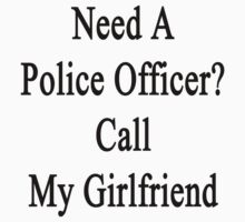 Need A Great Police Officer? Call My Girlfriend  by supernova23