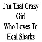 I'm That Crazy Girl Who Loves To Heal Sharks  by supernova23