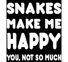 Snakes Makes Me Happy You, Not So Much - TShirts & Hoodies! Photographic Print