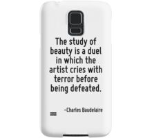 The study of beauty is a duel in which the artist cries with terror before being defeated. Samsung Galaxy Case/Skin