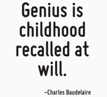 Genius is childhood recalled at will. by Quotr