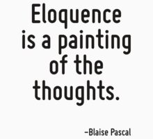 Eloquence is a painting of the thoughts. by Quotr