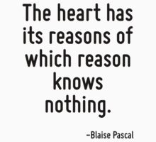 The heart has its reasons of which reason knows nothing. by Quotr