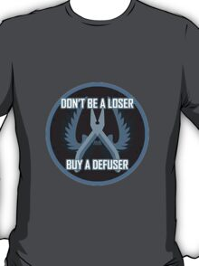 Don't Be a Loser, Buy a Defuser T-Shirt