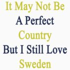It May Not Be A Perfect Country But I Still Love Sweden  by supernova23