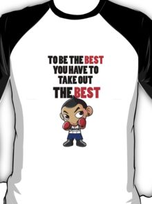 to be the best you have to take out the best T-Shirt