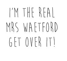 I'm The Real Mrs Waetford, Get Over It! Photographic Print