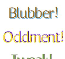 Nitwit! Blubber! Oddment! Tweak! by SEA123