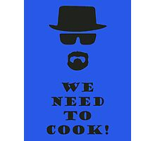We Need to Cook! Photographic Print
