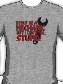 I may be a mechanic, but I can't fix stupid! T-Shirt