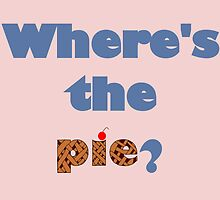"""Where's the Pie?"" -Dean Winchester by GeekyToGo"