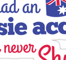 If I had an Aussie accent I would never shut up! with Australian flag Sticker