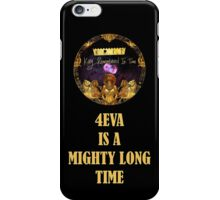 4EVA IS A MIGHTY LONG TIME iPhone Case/Skin