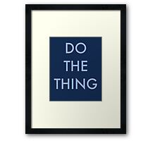 Do the thing!  Framed Print