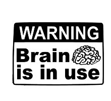 WARNING - BRAIN IS IN USE Photographic Print
