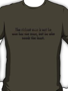 The richest man is not he who has the most, but he who needs the least. T-Shirt
