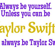 Always Be Taylor Swift by SEA123