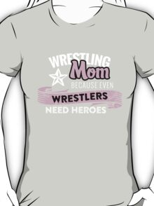 Wrestling mom because even wrestlers need heroes T-Shirt