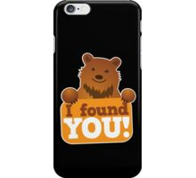 I found you BEAR iPhone Case/Skin