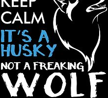 KEEP CALM IT'S HUSKY not a freaking wolf by birthdaytees