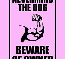 never mind the dog beware of owner by birthdaytees
