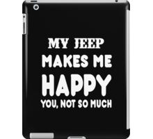 My Jeep Makes Me Happy You, Not So Much iPad Case/Skin