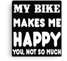 My Bike Makes Me Happy You, Not So Much Canvas Print