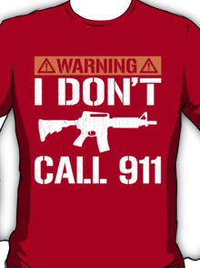 Warning: I Don't Call 911 (vintage distressed look) T-Shirt