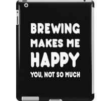 Brewing Makes Me Happy You Not So Much - Tshirts & Hoodies iPad Case/Skin