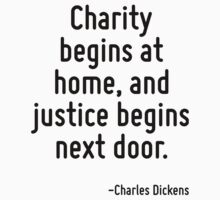 Charity begins at home, and justice begins next door. by Quotr
