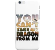 Can't Take My Dragon iPhone Case/Skin