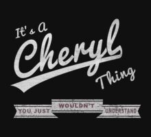 It's A Cheryl Thing.. You Wouldn't Understand! T-Shirt