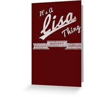 It's A LisaThing.. You Wouldn't Understand! Greeting Card