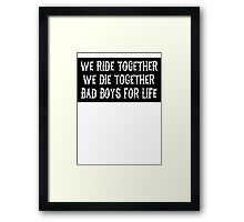 We Ride Together We Die together Bad boys for life (black) Framed Print
