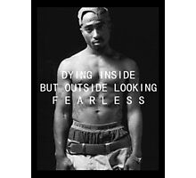 "Tupac ""Fearless"" Quote  Photographic Print"