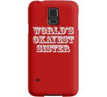 World's okayest sister Samsung Galaxy Case/Skin