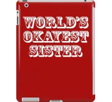 World's okayest sister iPad Case/Skin