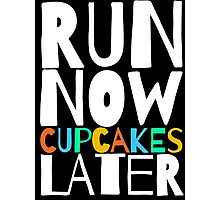 Run Now Cupcakes Later Photographic Print