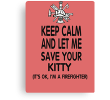 Keep Calm And Let Me Save Your Kitty Canvas Print