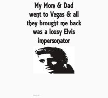 My Mom & Dad went to Vegas & all they brought me back was a lousy Elvis impersonator by michelleduerden