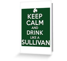 Amazing 'Keep Calm and Drink Like a Sullivan' T-shirts, Hoodies, Accessories and Gifts Greeting Card