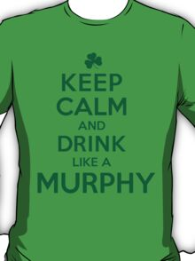 Funny 'Keep Calm and Drink Like a Murphy' St. Patrick's Day T-Shirt and Gifts T-Shirt