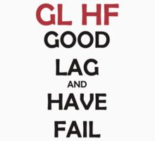 GL HF Good Lag and Have Fail - League of Legends by GhostMind