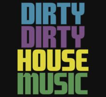 Dirty dirty house music. by Angela Millear