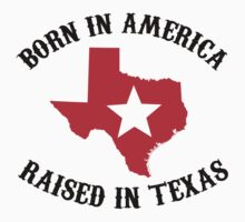 Awesome 'Born in America, Raised in Texas' T-Shirt and Gift Ideas by Albany Retro