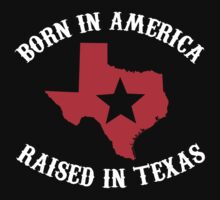 Cool 'Born in America, Raised in Texas' T-Shirt and Gift Ideas by Albany Retro