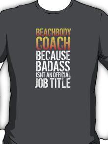 Hilarious 'Beachbody Coach because Badass Isn't an Official Job Title' Tshirt, Accessories and Gifts T-Shirt